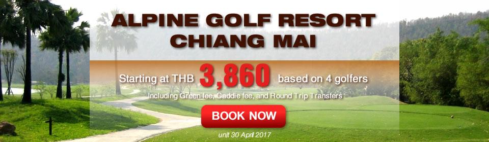Chiangmaigolf.com Alpine Golf Resort Chiang Mai Promotion Now-30 April 2017