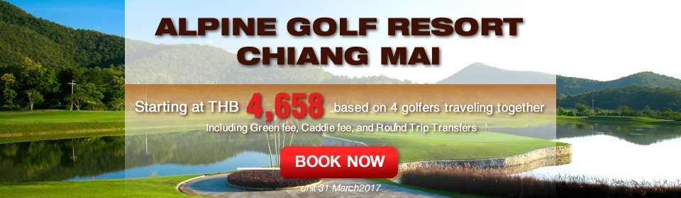 Chianmaigolf.com Alpine Golf Resort Chiang Mai Promotion Now-31 March 2017