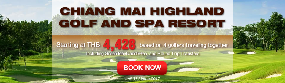 Chianmaigolf.com Chiang Mai Highland Golf and Spa Resort Promotion Now-31 March 2017